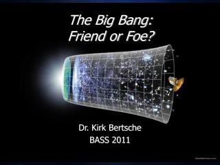 The Big Bang: Friend or Foe?