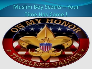 Muslim Boy Scouts – Your Time Has Come !