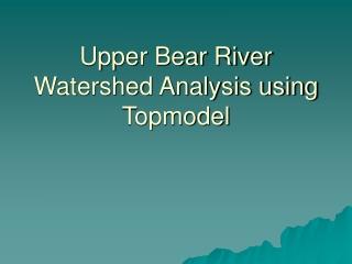 Upper Bear River Watershed Analysis using Topmodel