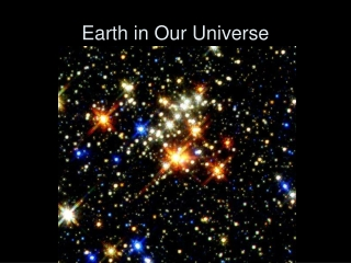 Earth in Our Universe