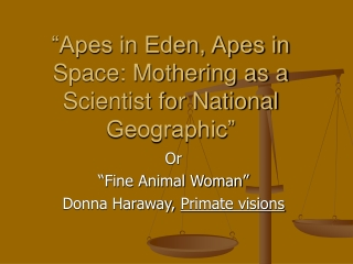 """""""Apes in Eden, Apes in Space: Mothering as a Scientist for National Geographic"""""""