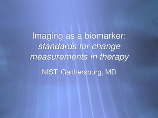 Imaging as a biomarker: standards for change measurements in therapy