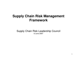 Supply Chain Risk Management Framework Supply Chain Risk Leadership Council 6 June 2007