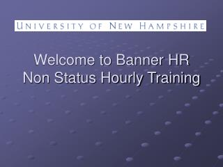 Welcome to Banner HR Non Status Hourly Training