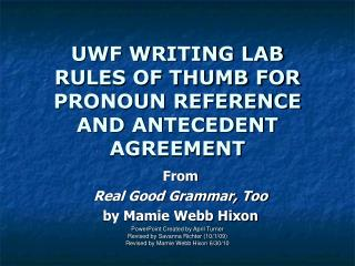 UWF WRITING LAB RULES OF THUMB FOR PRONOUN REFERENCE AND ANTECEDENT AGREEMENT