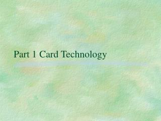 Part 1 Card Technology