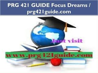 PRG 421 GUIDE Focus Dreams / prg421guide.com