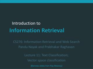 CS276:  Information Retrieval and Web Search Pandu Nayak and Prabhakar Raghavan Lecture 11: Text Classification; Vector