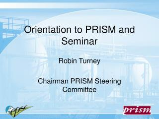 Orientation to PRISM and Seminar