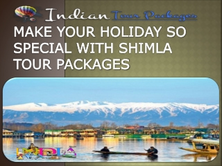 MAKE YOUR HOLIDAY SO SPECIAL WITH SHIMLA TOUR PACKAGES