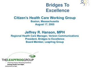 Citizen s Health Care Working Group Boston, Massachusetts August 17, 2005  Jeffrey R. Hanson, MPH Regional Health Care M