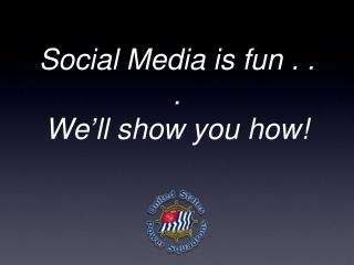Social Media is fun . . . We ' ll show you how!