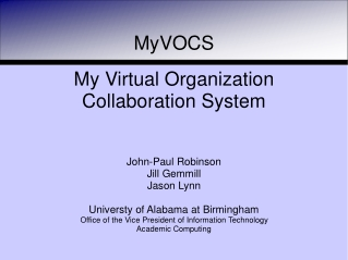 MyVOCS My Virtual Organization Collaboration System John-Paul Robinson Jill Gemmill Jason Lynn