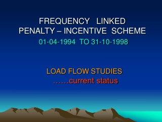 LOAD FLOW STUDIES ……current status
