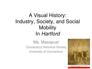 A Visual History:  Industry, Society, and Social Mobility  In Hartford