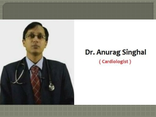 Dr. Anurag Singhal - Best Cardiologist in Model Town, Ghaziabad