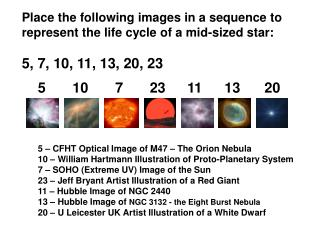 Place the following images in a sequence to  represent the life cycle of a mid-sized star: 5, 7, 10, 11, 13, 20, 23
