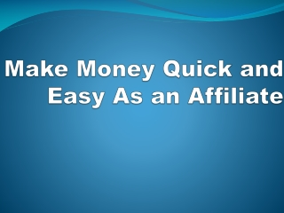 Make Money Quick and Easy As an Affiliate