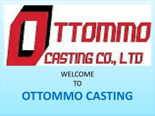 Stainless Steel Casting Foundry   Steel Casting Company   OTTOMMO