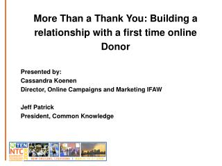 More Than a Thank You: Building a relationship with a first time online Donor Presented by: Cassandra Koenen Director, O