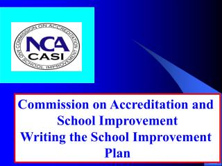 Commission on Accreditation and  School Improvement Writing the School Improvement  Plan