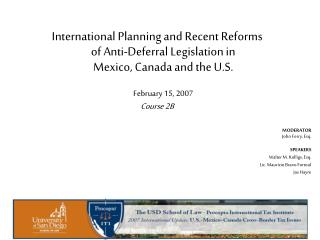 International Planning and Recent Reforms  of Anti-Deferral Legislation in  Mexico, Canada and the U.S. February 15, 200