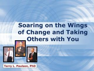 Soaring on the Wings of Change and Taking Others with You