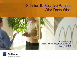 Session II: Reserve Ranges  Who Does What