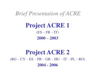 Brief Presentation of ACRE