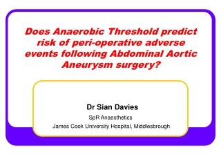 Dr Sian Davies SpR Anaesthetics James Cook University Hospital, Middlesbrough