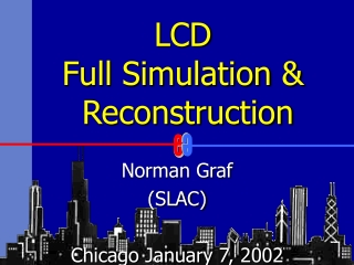 LCD Full Simulation & Reconstruction