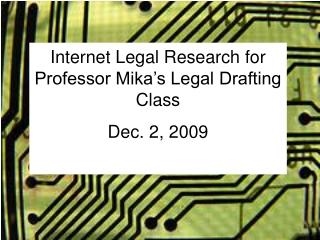Internet Legal Research for Professor Mika's Legal Drafting Class Dec. 2, 2009