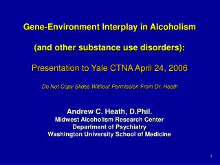 Gene-Environment Interplay in Alcoholism (and other substance use disorders): Presentation to Yale CTNA April 24, 2006