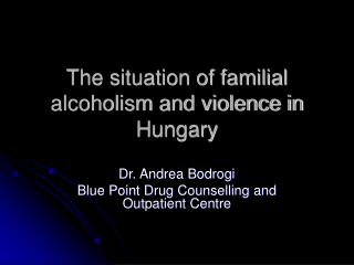 The situation of familial alcoholism and violence in Hungary