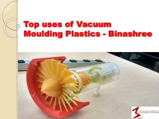 Top uses of Vacuum Moulding Plastics - Binashree