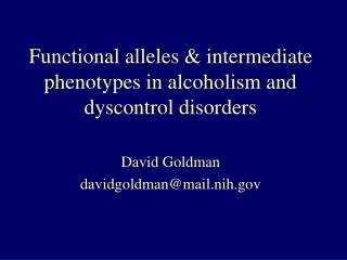 Functional alleles & intermediate phenotypes in alcoholism and dyscontrol disorders