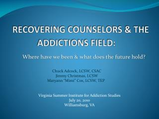 RECOVERING COUNSELORS & THE ADDICTIONS FIELD :