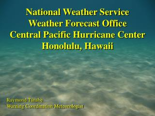 National Weather Service Weather Forecast Office Central Pacific Hurricane Center Honolulu, Hawaii