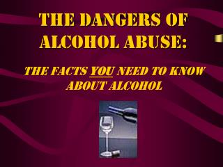 The Dangers of Alcohol Abuse: the facts  You  Need To know About alcohol