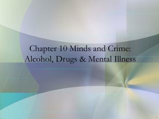 Chapter 10 Minds and Crime:  Alcohol, Drugs & Mental Illness