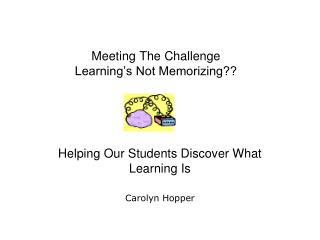 Meeting The Challenge Learning's Not Memorizing??