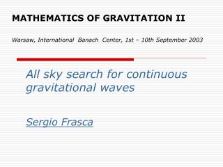 MATHEMATICS OF GRAVITATION II Warsaw, International  Banach  Center, 1st – 10th September 2003