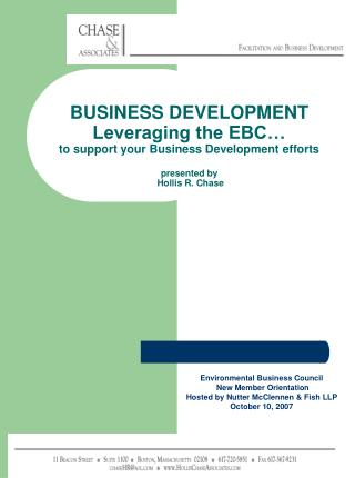 BUSINESS DEVELOPMENT  Leveraging the EBC… to support your Business Development efforts presented by  Hollis R. Chase