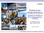 NASA Case Study Initiative  Using Case Studies to Drive Organizational Learning