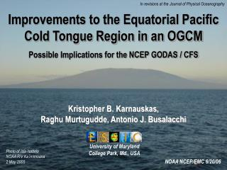 Improvements to the Equatorial Pacific Cold Tongue Region in an OGCM Possible Implications for the NCEP GODAS / CFS