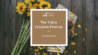 The Video Creation Process