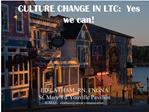 CULTURE CHANGE IN LTC:  Yes we can