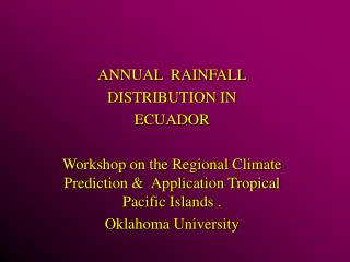 ANNUAL  RAINFALLDISTRIBUTION IN ECUADORWorkshop on the Regional Climate Prediction   Application Tropical Pacific Island