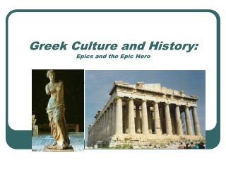Greek Culture and History: Epics and the Epic Hero