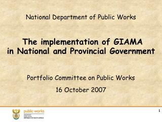 National Department of Public Works The implementation of GIAMA in National and Provincial Government
